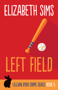 Left Field: Lillian Byrd Crime Story #5 now on Kindle and in paperback!